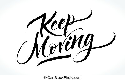 Keep Moving. Inspirational quote