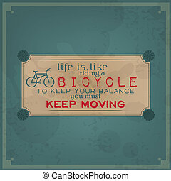 Keep moving on your bike - Life is riding a bicycle, to keep...