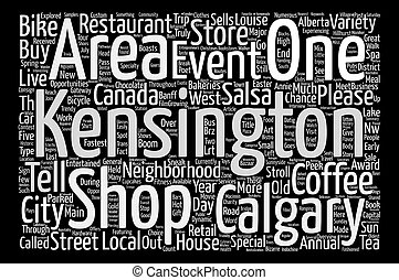 Kensington One Of The Main Entertainment Areas In Calgary text background word cloud concept