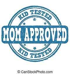 Kid tested, mom approved grunge rubber stamp on white background, vector illustration