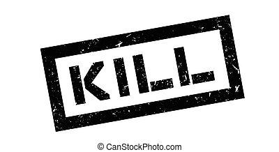 Kill, rubber stamp on white. Print, impress, overprint.