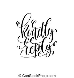 kindly reply black and white hand lettering script to...