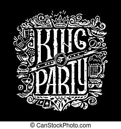 King of party T-shirts print for dark background. KING of PARTY text and handwritten men stuff drawings in old grunge style. handrawn Lettering.