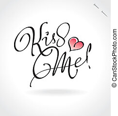 'kiss me' hand lettering - handmade calligraphy; scalable and editable vector illustration (eps8);