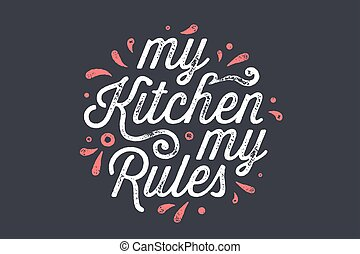 Kitchen poster. Kitchen wall decor, sign, quote. Poster for kitchen design, calligraphy lettering text My Kitchen My Rules on white background. Vintage typography. Vector Illustration