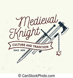 Medieval knight historical club badge, t-shirt design. Vector illustration Concept for shirt, print, stamp, overlay or template. Vintage typography design with battle axe, flail, and sword silhouette.