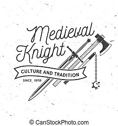 Medieval knight historical club badge design. Vector illustration. Concept for shirt, print, stamp, overlay or template. Vintage typography design with battle axe, flail, and sword silhouette.