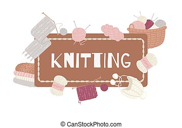 Knitting and knitwear with threads, knitted scarf, cap, sweater, yarn balls and basket of wool cartoon vector illustration.