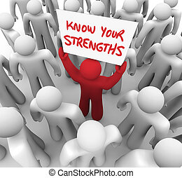 Know Your Strengths words written on a sign and held by a different or unique person with a competitive advantage in a game, competition, challenge or life