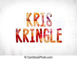 Kris Kringle Concept Painted Watercolor Word Art - The name ...