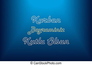 Kurban Bayraminiz Kutlu Olsun on blue background,Feast of...