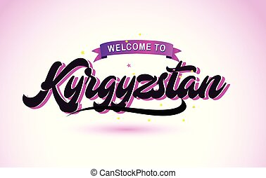 Kyrgyzstan Welcome to Creative Text Handwritten Font with Purple Pink Colors Design.