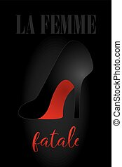 Sexy high heel shoe in black with red bottom on black shaded background and words in French - La femme fatale