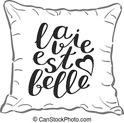 La vie est bell, life is beautiful in French. Brush hand...