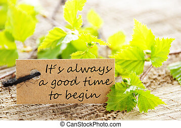 Label with Its Alwaya a Good Time to Begin - A natural...