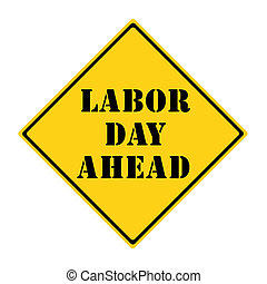 Labor Day Ahead Sign - A yellow and black diamond shaped...