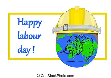 Labour day. Happy labour day frame with hands, globe earth and helmet isolated on white background.
