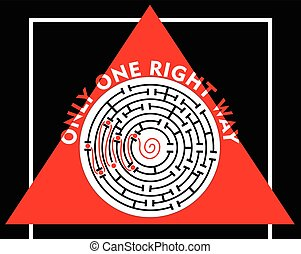 Labyrinth with only one right way. Motivation or education slide. Maze with red right way. Round labyrinth on red triangle shape. Inscription only one right way.