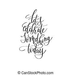 laissons, célébrer, quelque chose, aujourd'hui, manuscrit