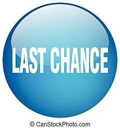 last chance blue round gel isolated push button
