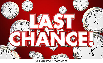 Last Chance Clocks Running Out Time Hurry 3d Illustration