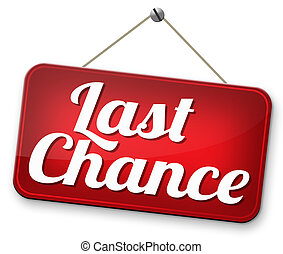 last chance final warning or opportunity or call now or...
