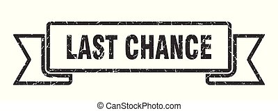 last chance grunge ribbon. last chance sign. last chance...