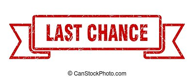 last chance grunge ribbon. last chance sign. last chance...