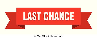 last chance ribbon. last chance isolated sign. last chance ...