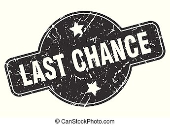 last chance round grunge isolated stamp