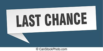 last chance speech bubble. last chance sign. last chance...