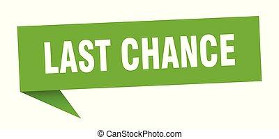 last chance speech bubble. last chance sign. last chance...