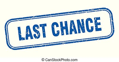 last chance stamp. last chance square grunge sign. last...