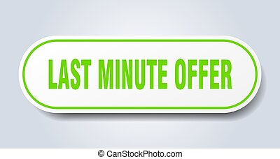 last minute offer sign. rounded isolated button. white sticker