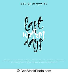 Last warm days inscription. Hand drawn calligraphy, lettering motivation poster.