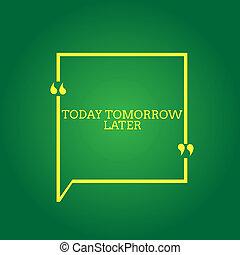 later., presently, tekst, het tonen, currently, spoedig,...