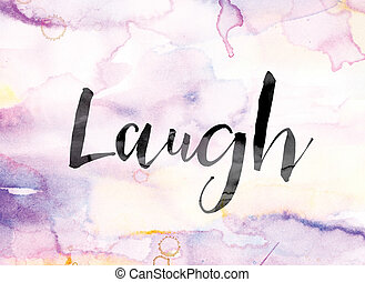 Laugh Colorful Watercolor and Ink Word Art