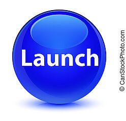 Launch glassy blue round button