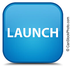 Launch special cyan blue square button