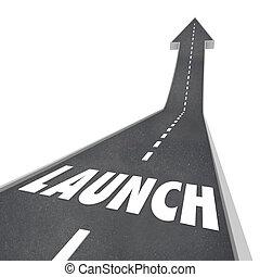 Launch word on a road or street with arrow pointing upward...