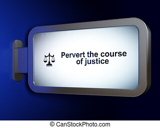 Law concept: Pervert the course Of Justice and Scales on billboard background
