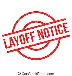 Layoff Notice rubber stamp. Grunge design with dust...
