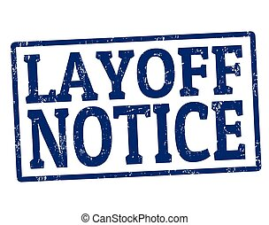 Layoff notice stamp - Blue grunge rubber stamp with the text...