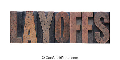 layoffs - the word \'layoffs\' in old ink-stained wood type