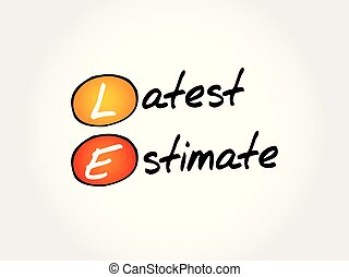 LE - Latest Estimate acronym, business concept background