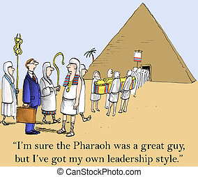 """Leadership Stye - """"I'm sure the Pharaoh was a great guy, but..."""