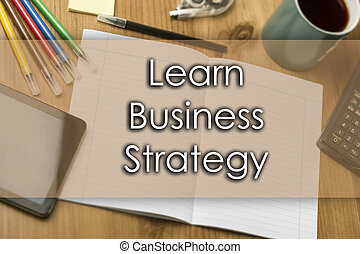 Learn Business Strategy - business concept with text