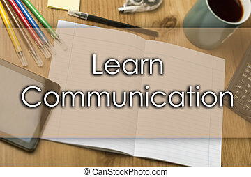 Learn Communication - business concept with text