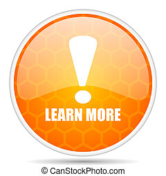 Learn more web icon. Round orange glossy internet button for webdesign.