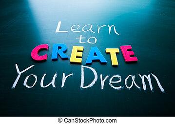 Learn to create your dream, words on blackboard